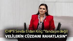 """CHP İzmir Milletvekili Av. Sevda Erdan Kılıç: """"Yandaşın değil velilerin cüzdanı rahatlasın"""""""