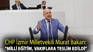 CHP İzmir Milletvekili Murat Bakan: