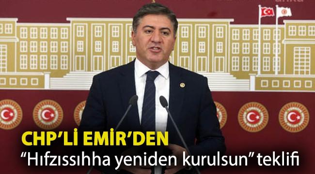 """CHP'li Emir'den """"Hıfzıssıhha yeniden kurulsun"""" teklifi"""