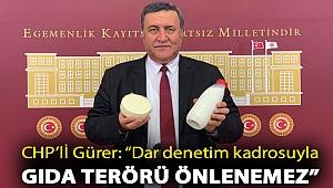 """CHP'li Gürer: """"Dar denetim kadrosuyla gıda terörü önlenemez"""""""