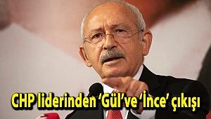 CHP liderinden 'Gül've 'İnce' çıkışı