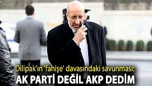 Dilipak'ın 'fahişe' davasındaki savunması: AK Parti değil AKP dedim