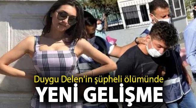 Duygu Delen'in şüpheli ölümünde yeni gelişme: Soruşturmanın seyrini değiştirecek