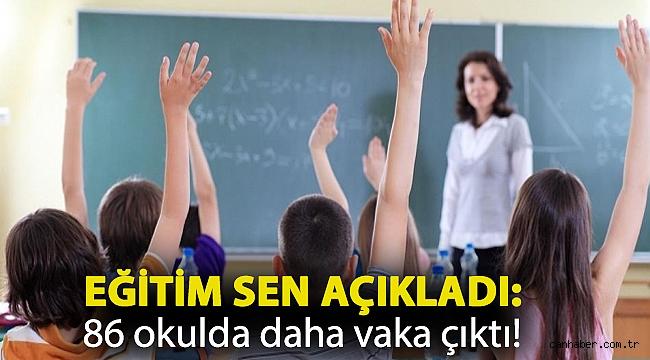 Eğitim Sen açıkladı: 86 okulda daha vaka çıktı!