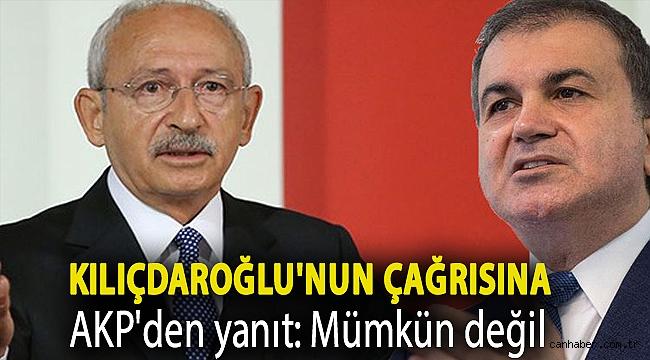 Kılıçdaroğlu'nun çağrısına AKP'den yanıt: Mümkün değil