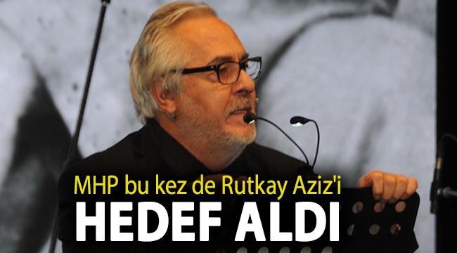 MHP bu kez de Rutkay Aziz'i hedef aldı