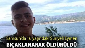 Samsun'da 16 yaşındaki Suriyeli Eymen bıçaklanarak öldürüldü