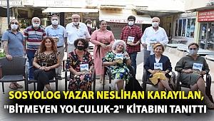 Sosyolog Yazar Neslihan Karayılan, ''Bitmeyen Yolculuk-2'' kitabını tanıttı.