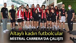 Altaylı kadın futbolcular Mistral Carrera'da çalıştı