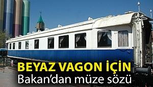 Beyaz Vagon için Bakan'dan müze sözü