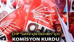 """CHP'DEN """"SAHTE İÇKİ ÖLÜMLERİ"""" İÇİN KOMİSYON"""