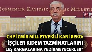 CHP İzmir Milletvekili Kani Beko: