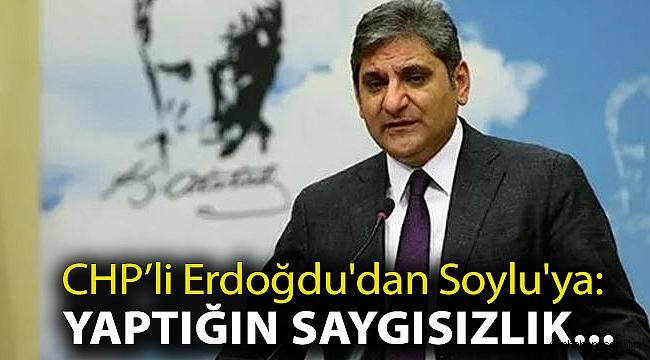 CHP'li Erdoğdu'dan Soylu'ya: Yaptığın saygısızlık...