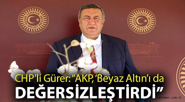 """CHP'li Gürer: """"AKP, 'Beyaz Altın'ı da değersizleştirdi"""""""
