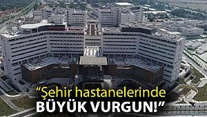 """CHP'li Şevkin: """"Şehir hastanelerinde büyük vurgun!"""""""