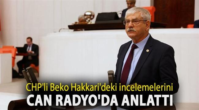CHP'li Beko Hakkari'deki incelemelerini Can Radyo'da anlattı