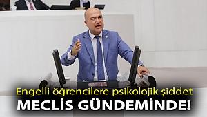 ENGELLİ ÖĞRENCİLERE PSİKOLOJİK ŞİDDET MECLİS GÜNDEMİNDE!