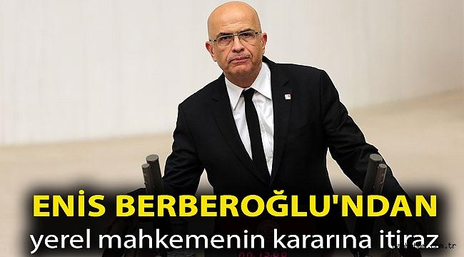 Enis Berberoğlu'ndan yerel mahkemenin kararına itiraz