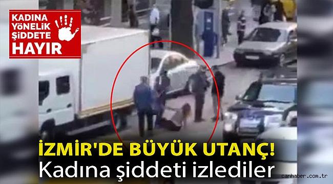 İzmir'de büyük utanç! Kadına şiddeti izlediler