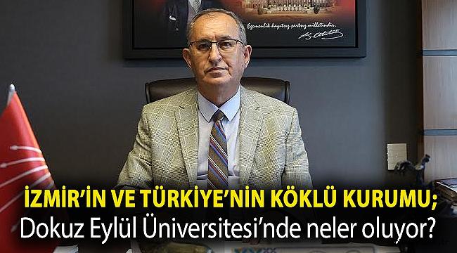İzmir'in ve Türkiye'nin köklü kurumu; Dokuz Eylül Üniversitesi'nde neler oluyor?