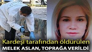 Kardeşi tarafından sokak ortasında öldürülen Melek Aslan, toprağa verildi