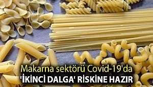 Makarna sektörü Covid-19'da 'ikinci dalga' riskine hazır