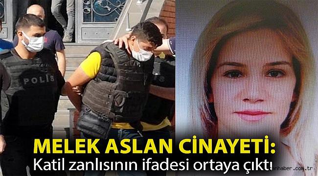 Melek Aslan cinayeti: Katil zanlısının ifadesi ortaya çıktı