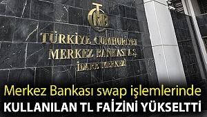Merkez Bankası swap işlemlerinde kullanılan TL faizini yükseltti