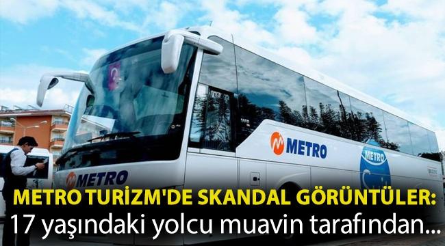 Metro Turizm'de skandal görüntüler: 17 yaşındaki yolcu muavin tarafından böyle istismar edildi