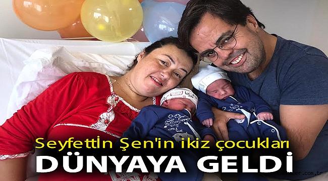 Seyfettin Şen'in ikiz çocukları dünyaya geldi