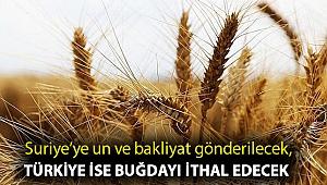Suriye'ye un ve bakliyat gönderilecek, Türkiye ise buğdayı ithal edecek