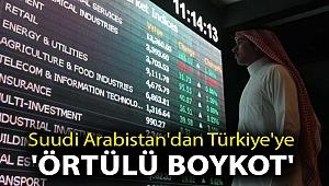 Suudi Arabistan'dan Türkiye'ye 'örtülü boykot'
