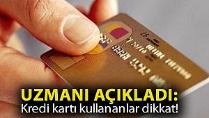 Uzmanı açıkladı: Kredi kartı kullananlar dikkat!
