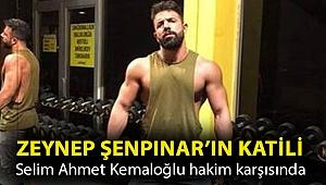 Zeynep Şenpınar'ın katili milli boksör Selim Ahmet Kemaloğlu hakim karşısında
