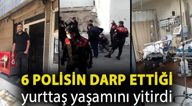 6 polisin darp ettiği yurttaş yaşamını yitirdi