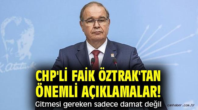 CHP'li Faik Öztrak'tan önemli açıklamalar! Gitmesi gereken sadece damat değil
