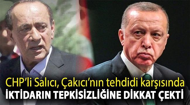 CHP'li Salıcı, Çakıcı'nın tehdidi karşısında iktidarın tepkisizliğine dikkat çekti