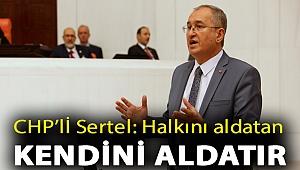 CHP'li Sertel: Halkını aldatan kendini aldatır