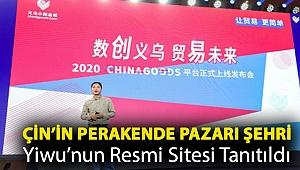Çin'in Perakende Pazarı Şehri Yiwu'nun Resmi Sitesi Tanıtıldı