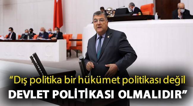 """""""Dış politika bir hükümet politikası değil devlet politikası olmalıdır"""""""