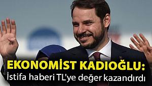 Ekonomist Kadıoğlu: İstifa haberi TL'ye değer kazandırdı