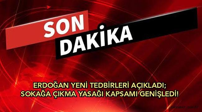 Erdoğan yeni tedbirleri açıkladı; Sokağa çıkma yasağı kapsamı genişledi!