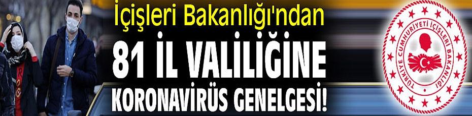 İçişleri Bakanlığı'ndan 81 il valiliğine koronavirüs genelgesi!