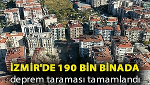 İzmir'de 190 bin binada deprem taraması tamamlandı
