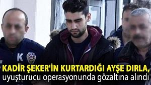 Kadir Şeker'in kurtardığı Ayşe Dırla, uyuşturucu operasyonunda gözaltına alındı