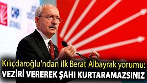 Kılıçdaroğlu'ndan ilk Berat Albayrak yorumu: Veziri vererek şahı kurtaramazsınız