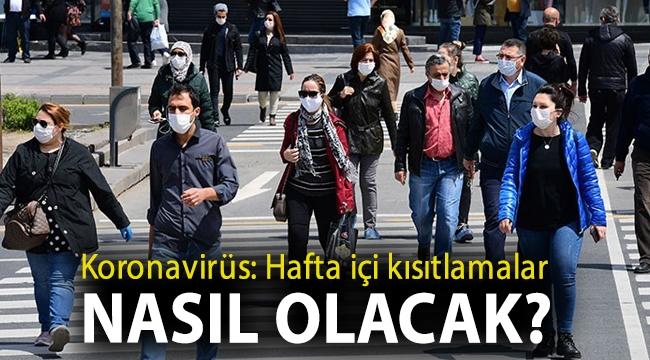 Koronavirüs: Hafta içi kısıtlamalar nasıl olacak?