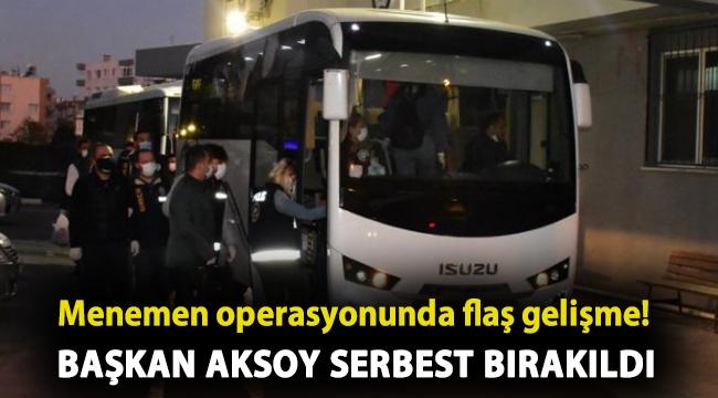 Menemen operasyonunda flaş gelişme! Başkan Aksoy serbest bırakıldı