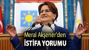 Meral Akşener'den istifa yorumu