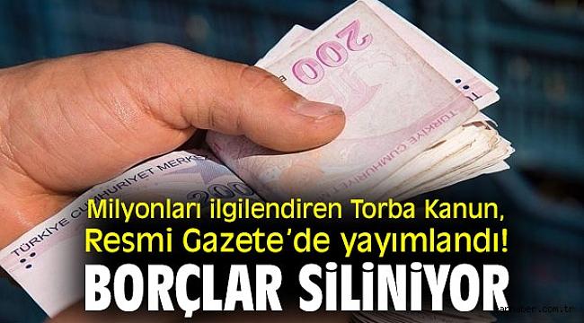 Milyonları ilgilendiren Torba Kanun, Resmi Gazete'de yayımlandı! Borçlar siliniyor...